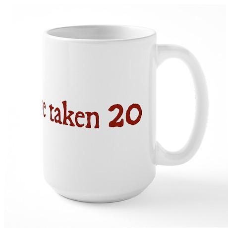 I Should Have Taken 20 Large Mug