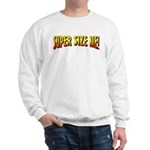 Super Size ME Sweatshirt
