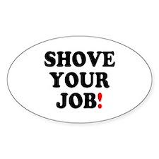 SHOVE YOUR JOB! Decal