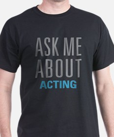 Ask Me About Acting T-Shirt
