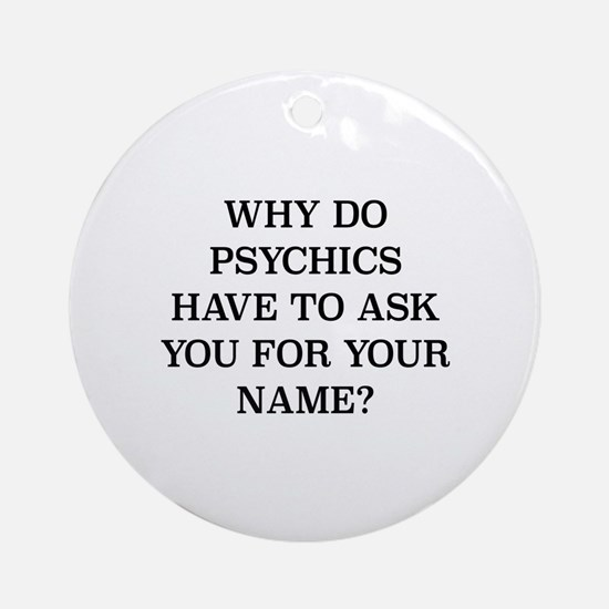 Why Do Psychics Ornament (Round)