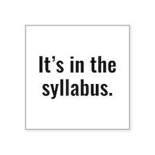 "It's In The Syllabus Square Sticker 3"" x 3"""