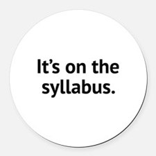 It's On The Syllabus Round Car Magnet