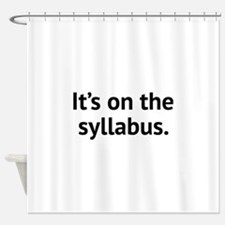 It's On The Syllabus Shower Curtain