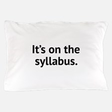 It's On The Syllabus Pillow Case