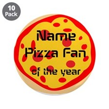 "Personalized Pizza Fan Of the Year 3.5"" Button (10"