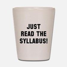 Just Read The Syllabus Shot Glass