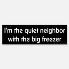 Quiet Neighbor Big Freezer Bumper Bumper Bumper Sticker