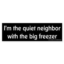 Quiet Neighbor Big Freezer Bumper Bumper Sticker