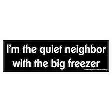 Quiet Neighbor Big Freezer Bumper Car Sticker