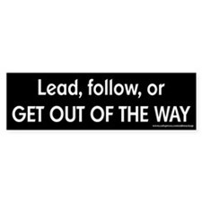 Lead, Follow, Get Out of the Way Bumper Bumper Sticker