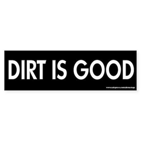 Dirt is Good Bumper Sticker