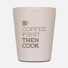 Coffee Then Cook Shot Glass