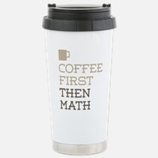 Coffee Then Math Stainless Steel Travel Mug