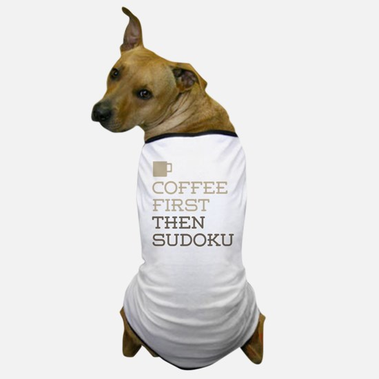 Coffee Then Sudoku Dog T-Shirt