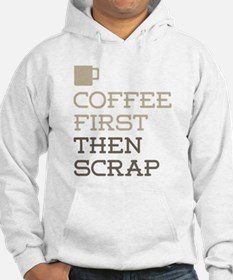Coffee Then Scrap Hoodie