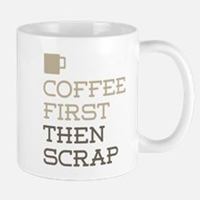 Coffee Then Scrap Mugs