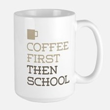 Coffee Then School Mugs