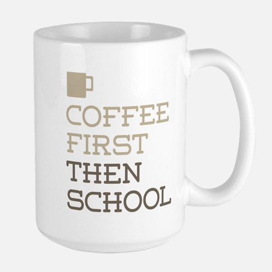 Coffee Then School Mugs