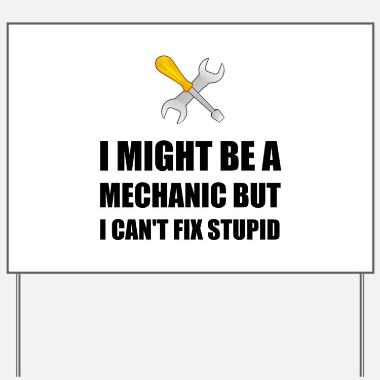 Mechanic Fix Stupid Yard Sign