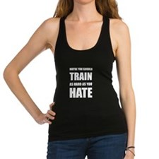 Train As Hard As Hate Racerback Tank Top