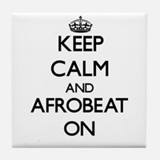 Keep Calm and Afrobeat ON Tile Coaster