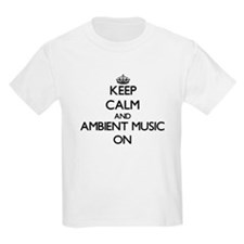 Keep Calm and Ambient Music ON T-Shirt