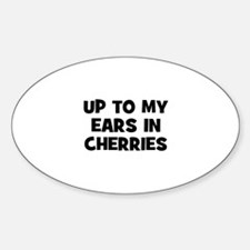up to my ears in cherries Oval Decal