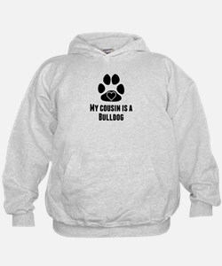 My Cousin Is A Bulldog Hoodie