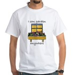 I Can Garden Anywhere White T-Shirt