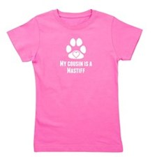 My Cousin Is A Mastiff Girl's Tee