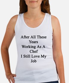 After All These Years Working As  Women's Tank Top