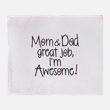 Mom and Dad great job I'm awesome Throw Blanket