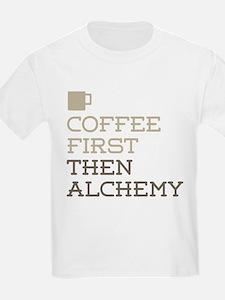 Coffee Then Alchemy T-Shirt