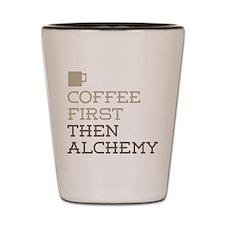 Coffee Then Alchemy Shot Glass