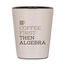 Coffee Then Algebra Shot Glass