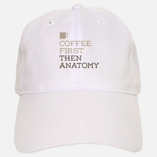 Coffee Then Anatomy Baseball Baseball Cap