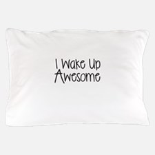 I WAKE UP AWESOME Pillow Case