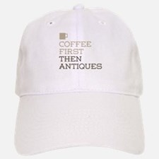 Coffee Then Antiques Baseball Baseball Cap