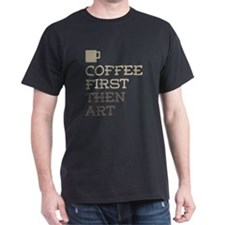 Coffee Then Art T-Shirt