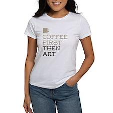 Coffee Then Art T-Shirt