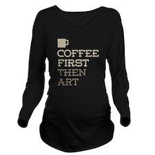 Coffee Then Art Long Sleeve Maternity T-Shirt