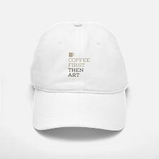 Coffee Then Art Baseball Baseball Cap
