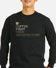 Coffee Then Architecture Long Sleeve T-Shirt