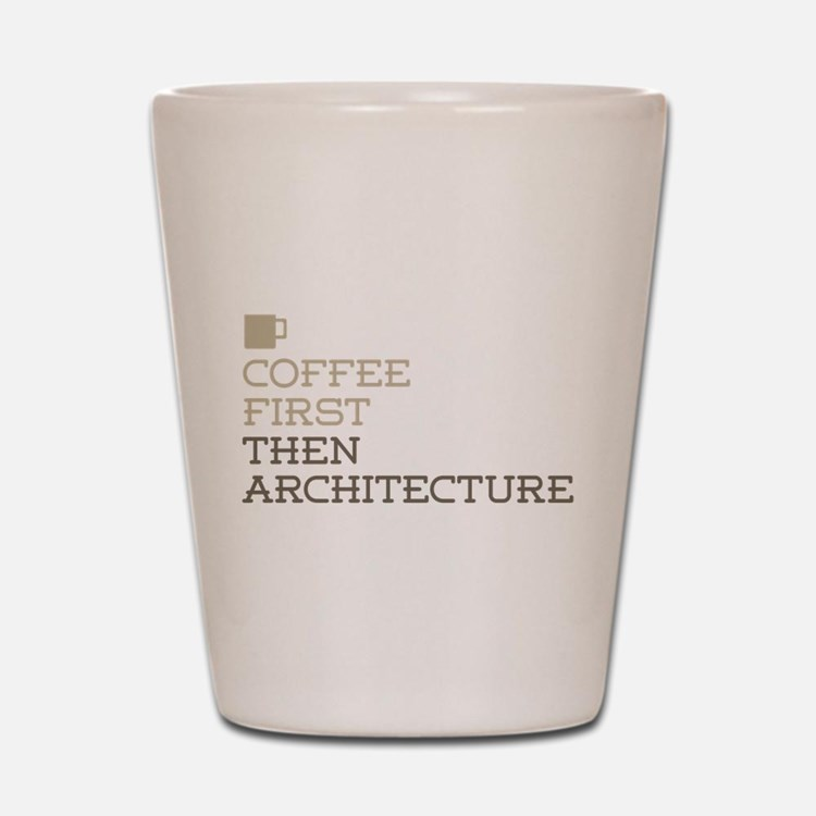 Coffee Then Architecture Shot Glass