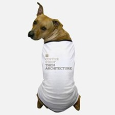 Coffee Then Architecture Dog T-Shirt
