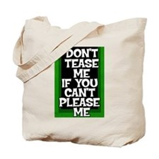 Don't Tease if can't Please Tote Bag