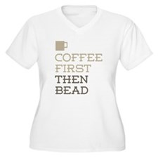 Coffee Then Bead Plus Size T-Shirt