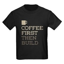 Coffee Then Build T-Shirt