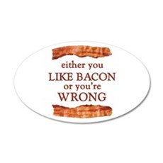 Either You Like Bacon Or You're Wrong Wall Decal